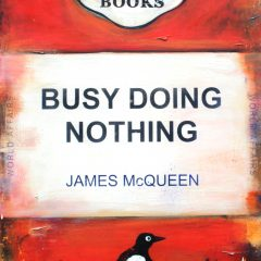 Busy Doing Nothing, an original painting by James McQueen on canvas